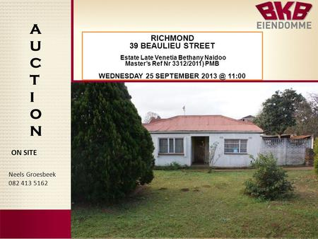 AUCTIONAUCTION Neels Groesbeek 082 413 5162 ON SITE RICHMOND 39 BEAULIEU STREET Estate Late Venetia Bethany Naidoo Master's Ref Nr 3312/2011) PMB WEDNESDAY.