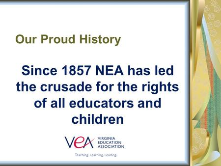 Since 1857 NEA has led the crusade for the rights of all educators and children Our Proud History.