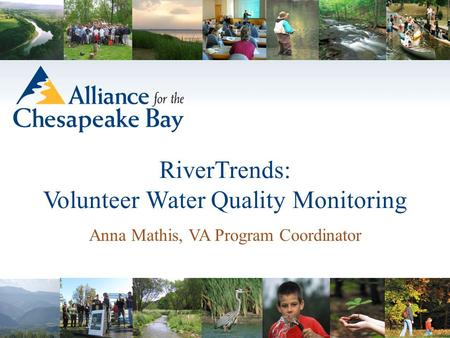Anna Mathis, VA Program Coordinator RiverTrends: Volunteer Water Quality Monitoring.