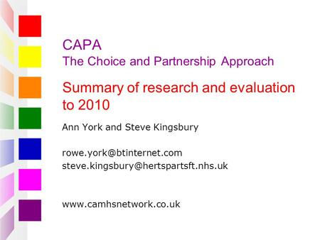CAPA The Choice and Partnership Approach Summary of research and evaluation to 2010 Ann York and Steve Kingsbury