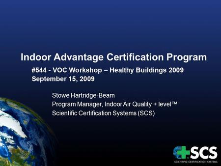 Indoor Advantage Certification Program #544 - VOC Workshop – Healthy Buildings 2009 September 15, 2009 Stowe Hartridge-Beam Program Manager, Indoor Air.