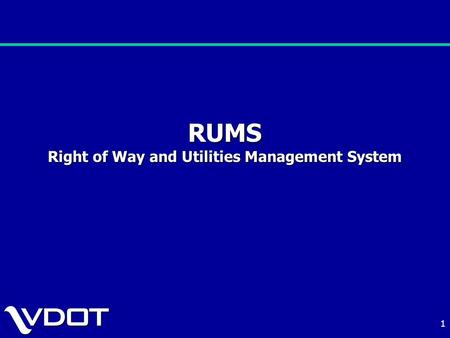 1 RUMS Right of Way and Utilities Management System.