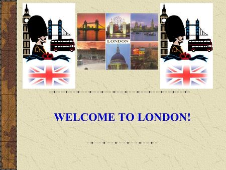 WELCOME TO LONDON!. Location London is in the south east of England just above kent. The centre of London is Charing Cross, close to Trafalgar Square.