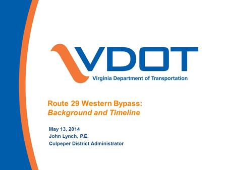 Route 29 Western Bypass: Background and Timeline May 13, 2014 John Lynch, P.E. Culpeper District Administrator.