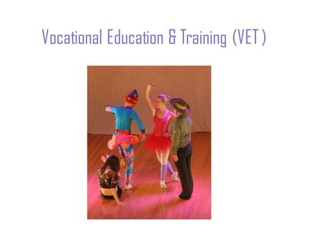 Vocational Education & Training (VET ). VET in VCE or VCAL VET (Vocational Education & Training) programs are generally what people think of as TAFE courses.