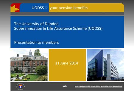 1  your pension benefits UODSS & The University of Dundee Superannuation & Life Assurance Scheme.