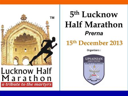 Organizers : 2 5 th Lucknow Half Marathon Prerna 15 th December 2013.