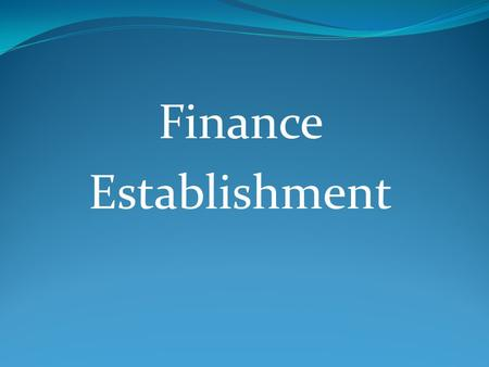 Finance Establishment. Finance function is implicit and universal in nature. We exercise finance function, consciously or other-wise in our personal life.