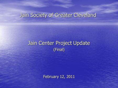 Jain Society of Greater Cleveland Jain Center Project Update (Final) February 12, 2011.