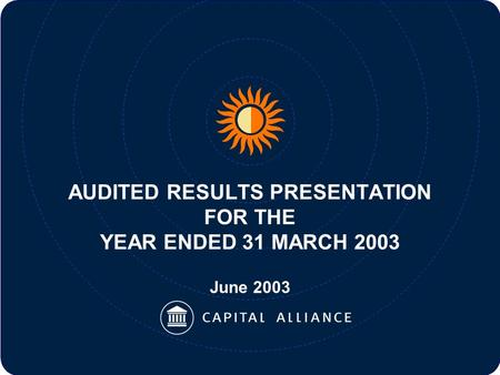AUDITED RESULTS PRESENTATION FOR THE YEAR ENDED 31 MARCH 2003 June 2003.