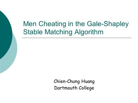Men Cheating in the Gale-Shapley Stable Matching Algorithm Chien-Chung Huang Dartmouth College.
