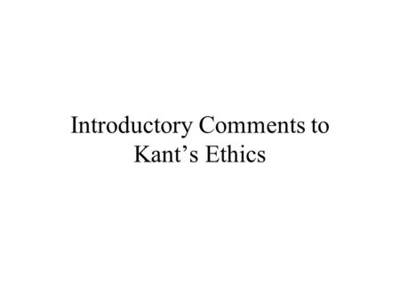 Introductory Comments to Kant's Ethics. From the Introduction to HONEST WORK, Section 2 According to our textbook: Contemporary work = a group of people.