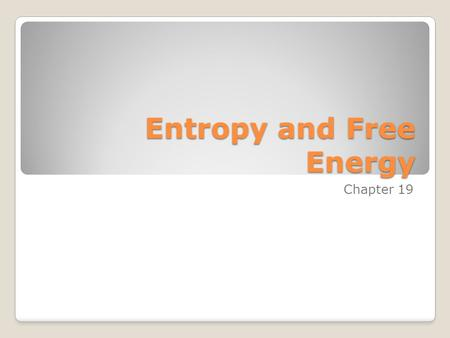 Entropy and Free Energy Chapter 19. Laws of Thermodynamics First Law – Energy is conserved in chemical processes neither created nor destroyed converted.