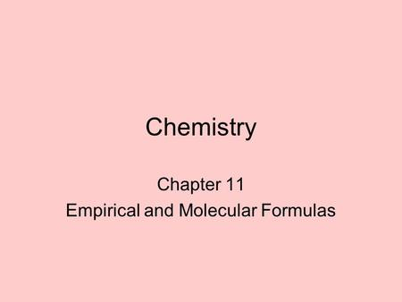 Chapter 11 Empirical and Molecular Formulas