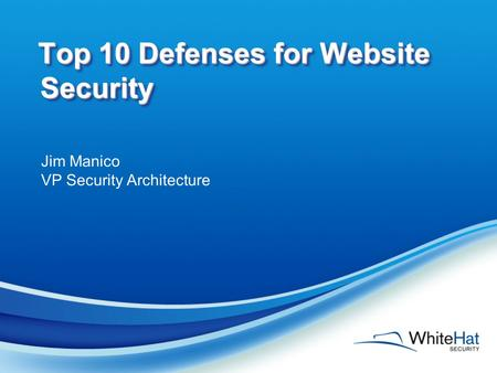 Top 10 Defenses for Website Security Jim Manico VP Security Architecture.