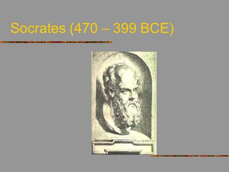 "Socrates (470 – 399 BCE) Socrates Socrates the man (the ""historical Socrates"") Socrates' philosophical project Socrates' main ideas."