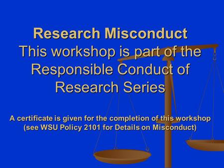 Research Misconduct This workshop is part of the Responsible Conduct of Research Series A certificate is given for the completion of this workshop (see.
