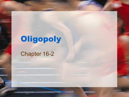 Oligopoly Chapter 16-2. Models of Oligopoly Behavior No single general model of oligopoly behavior exists.No single general model of oligopoly behavior.