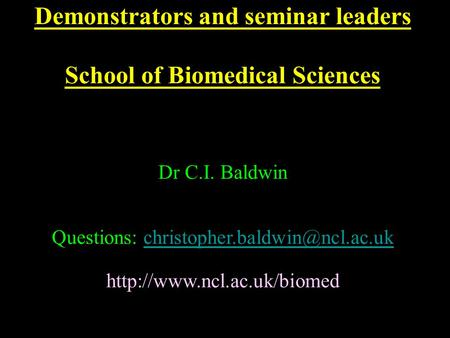Demonstrators and seminar leaders School of Biomedical Sciences Dr C.I. Baldwin Questions: