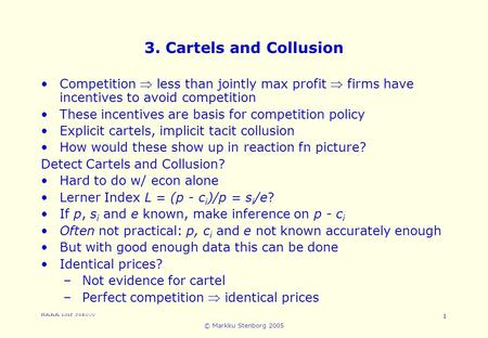 3. Cartels and Collusion Competition  less than jointly max profit  firms have incentives to avoid competition These incentives are basis for competition.