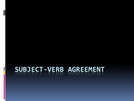 What it is…  Subject-verb agreement means:  If the subject is plural, then the verb needs to be plural  If the subject is singular, then the verb needs.