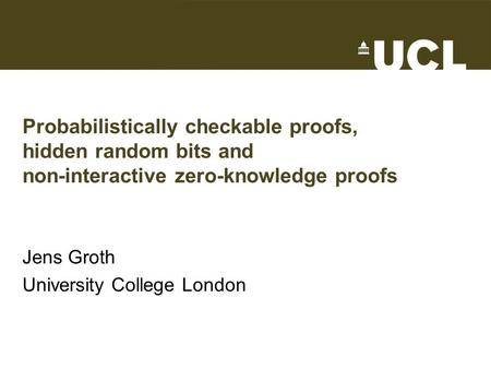 Probabilistically checkable proofs, hidden random bits and non-interactive zero-knowledge proofs Jens Groth University College London TexPoint fonts used.