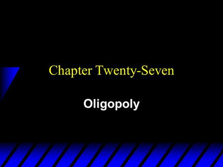 Chapter Twenty-Seven Oligopoly. u A monopoly is an industry consisting a single firm. u A duopoly is an industry consisting of two firms. u An oligopoly.