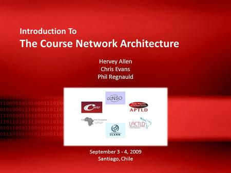 Introduction To The Course Network Architecture Hervey Allen Chris Evans Phil Regnauld September 3 - 4, 2009 Santiago, Chile.
