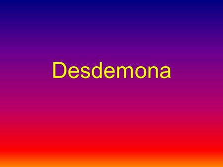 Desdemona. Central Conflict The central conflict is that Othello is angry because he thinks that she's cheating on her with Cassio but she's not.