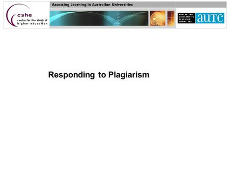 Responding to Plagiarism. Strategies to minimise plagiarism Advisable to focus around four main strategies, all underpinned by the principle of ensuring.
