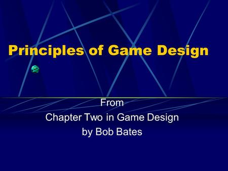 Principles of Game Design From Chapter Two in Game Design by Bob Bates.