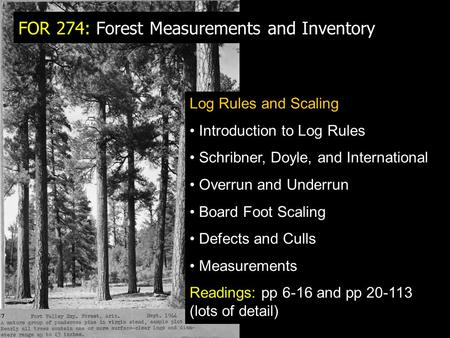 FOR 274: Forest Measurements and Inventory Log Rules and Scaling Introduction to Log Rules Schribner, Doyle, and International Overrun and Underrun Board.