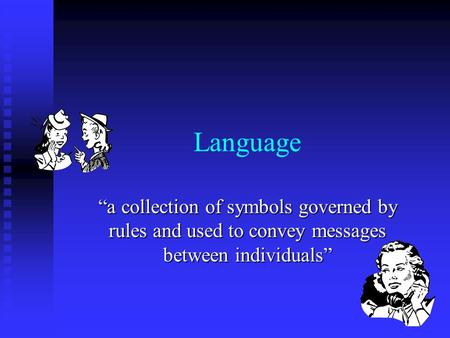 "Language ""a collection of symbols governed by rules and used to convey messages between individuals"""