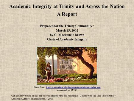 Academic Integrity at Trinity and Across the Nation A Report Prepared for the Trinity Community* March 15, 2002 by C. Mackenzie Brown Chair of Academic.