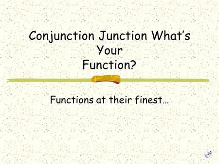 Conjunction Junction What's Your Function?