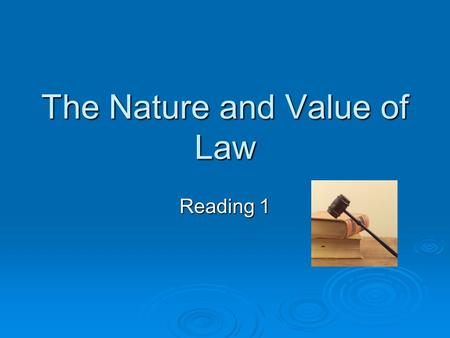The Nature and Value of Law Reading 1. The Nature and Rule of Law  What is law?  A complex social practice which enforces its requirements through coercion.