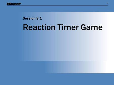 11 Reaction Timer Game Session 8.1. Session Overview  Find out how an XNA program can measure the passage of time and trigger events at certain points.