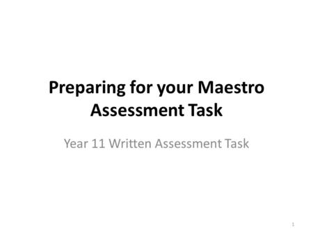 Preparing for your Maestro Assessment Task Year 11 Written Assessment Task 1.