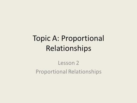 Topic A: Proportional Relationships Lesson 2 Proportional Relationships.