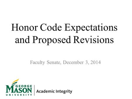 Honor Code Expectations and Proposed Revisions Faculty Senate, December 3, 2014.