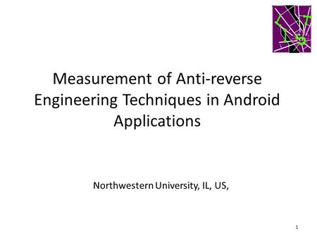 Measurement of Anti-reverse Engineering Techniques in Android Applications 1 Northwestern University, IL, US,