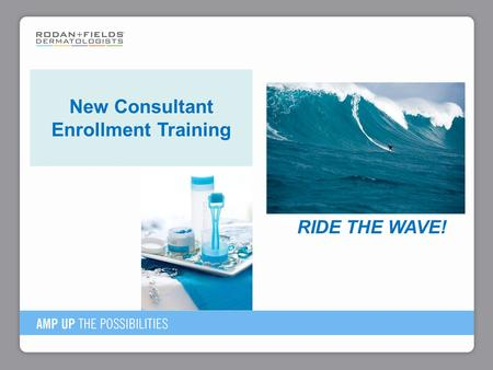 New Consultant Enrollment Training RIDE THE WAVE!.