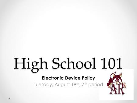 High School 101 Electronic Device Policy Tuesday, August 19 th, 7 th period.