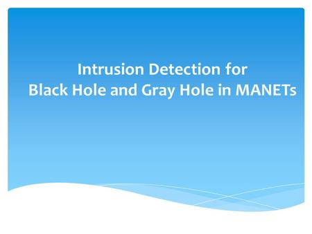 Intrusion Detection for Black Hole and Gray Hole in MANETs.