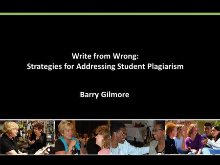Barry Gilmore Write from Wrong: Strategies for Addressing Student Plagiarism.