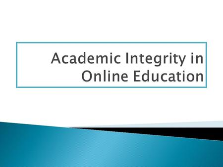 Why do students cheat? How do they cheat? How has cheating changed since distance education came into being? Academic integrity is of particular interest.