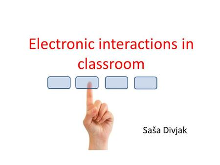 Electronic interactions in classroom Saša Divjak.