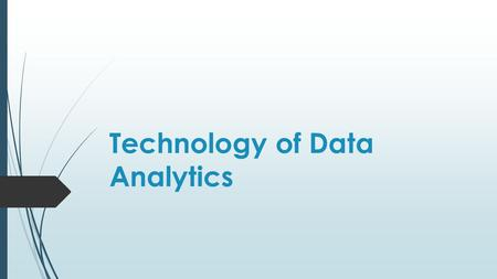 Technology of Data Analytics. INTRODUCTION OBJECTIVE  Data Analytics mindset – shallow and wide, deep when you need it  Quick overview, useful tidbits,