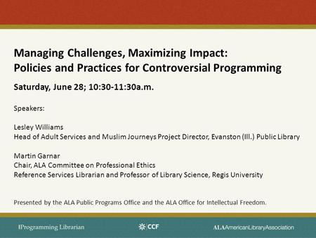Managing Challenges, Maximizing Impact: Policies and Practices for Controversial Programming Saturday, June 28; 10:30-11:30a.m. Speakers: Lesley Williams.