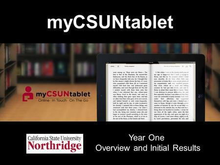MyCSUNtablet Year One Overview and Initial Results.